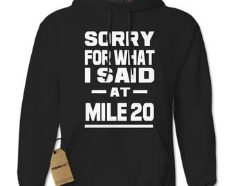 Sorry For What I Said At Mile 20 Adult Hoodie Sweatshirt