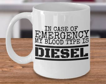 Diesel Mug/Coffee Mug For Truck Drivers/Funny Trucker Mug/Blood Type Mug/In Case Of Emergency/Trucker Mug/Peterbilt/Kenworth/Mack/Trucking
