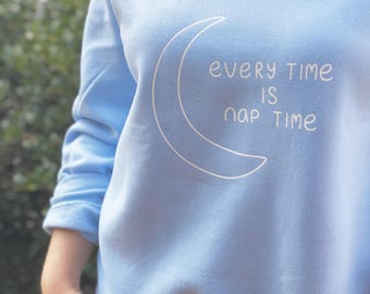 Every Time is Nap Time Sweatshirt