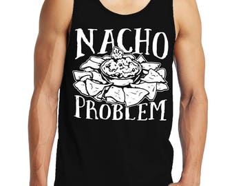 Nacho Problem Funny Pun Sayings Food Lover Mexican Tex Mex Gift Idea Present Men's Tank Top SF-0321