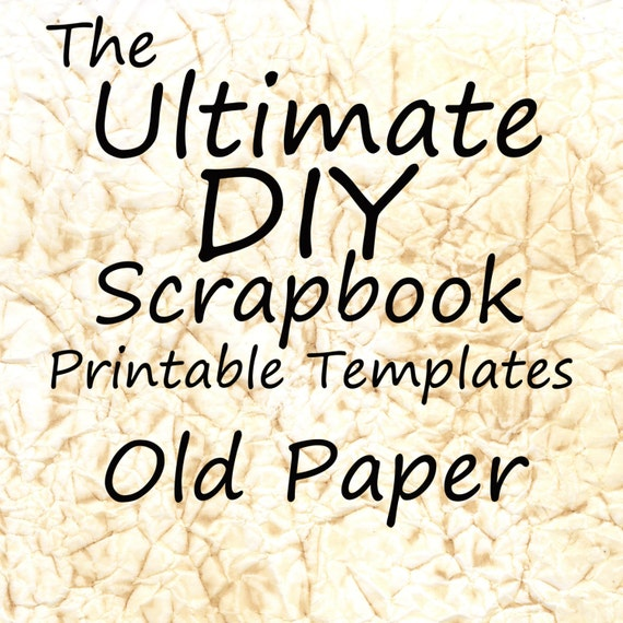 The Ultimate DIY Scrapbook Printable Templates Old Paper+ Plain Templates