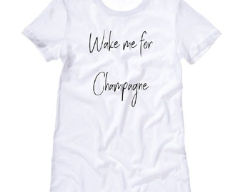 Women's Wake me for Champagne Crew neck T-Shirt, Slogan T-Shirt, Chill Out T-Shirt by FiteePrint