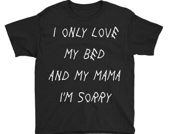 I Only Love My Bed and My Mama I'm Sorry Kids Shirt - Drake Lyrics Drizzy Rap Mama's Boy Girl Funny Cute Hip Hop Album God's Plan Scorpion