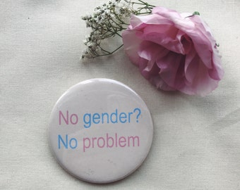 Handmade 58mm Button / Badge / Pin No gender? No problem
