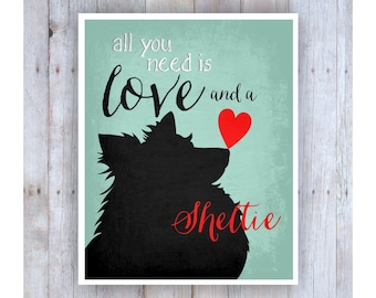 All You Need is Love and a Sheltie Print, Sheltie Art, Dog Rescue, Dog Poster, Dog Print, Dog Picture, Dog Wall Decor, Pet Art, Home Decor