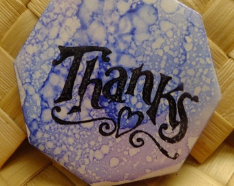 Ceramic Tile Magnet.  With hand stamped Saying.  Thanks!