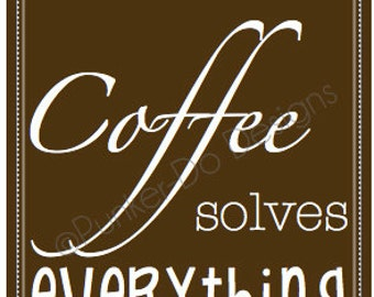 "INSTANT DOWNLOAD 8x10 ""Coffee Solves Everything"" Sign, Wall Art"