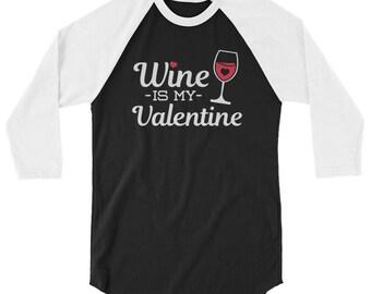 Wine Is My Valentine 3/4 Sleeve Raglan Shirt // Valentine's Day Raglan // Valentine Wine Shirt // Funny Valentine Sleeve Shirt