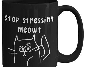 Stop Stressing Meowt mug - Pissed off Cat funny Dont Stress Meowt Mug Black 11 or 15 oz Coffee Cup Gift