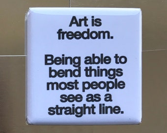 Art is freedom...Custom made 1.5 x 1.5  magnet