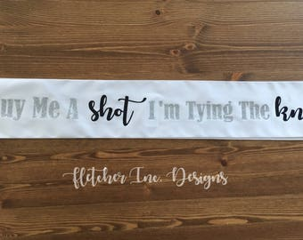 Buy Me A Shot I'm Tying The Knot Bridal Sash, Makes A Great Gift For A Bacheloreete Party