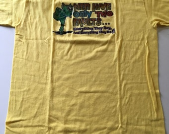 Rare Vintage 1978 Men Have Only Two Faults...Everything They Say, And Everything They Do!!  T Shirt