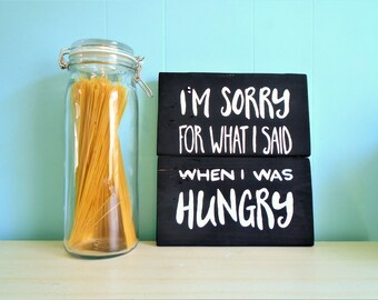 I'm Sorry for what I said when I was Hungry Rustic Wood Sign//Cute//Funny//Chef//Hangry//Kitchen Decor//Handmade//Gift//Eat//Foodie//Love