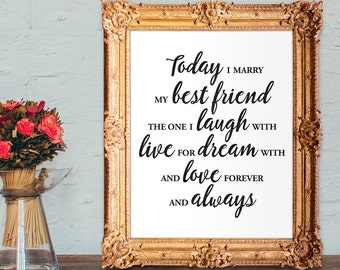 Today I marry my best friend, the one I laugh with, live for, dream with, and love... - PRINTABLE 8x10 wedding sign