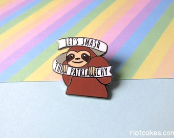 Feminist Sloth Enamel Pin • Let's Smash the Patriarchy