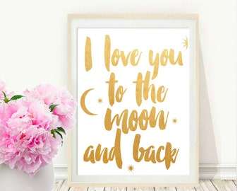 I Love You To The Moon And Back, Printable Art, Inspirational Print, Nursery Art, Home Decor, Motivational Poster, Nursery Prints