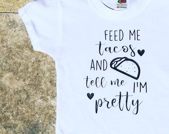 Feed Me Tacos and Tell Me I'm Pretty | Taco Birthday | Taco Love | Fiesta Shirt | Fiesta Party | Taco Shirt | Taco Baby Shirt Taco Bodysuit