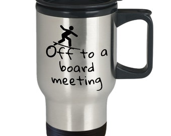 Surf Travel Mug - Great Surf Travel Mug for You or Gift for Surfing Friends - Off to a board meeting Surf Travel Mug