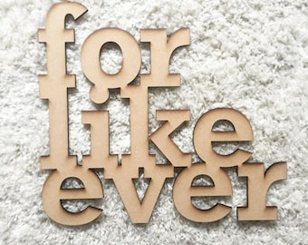 "Laser Cut ""For Like Ever"" Sign"