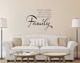Other things may change, but we start and end with family Wall Decal - Great For Home, Bedroom And Living Room Decor