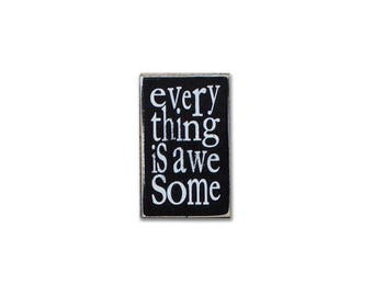 Every Thing Is Awesome BOP mini sign