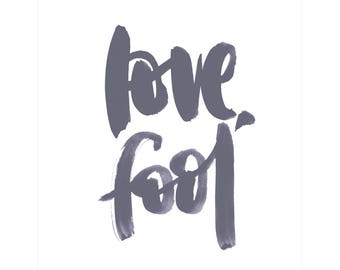 Love, Fool - Hand lettered print