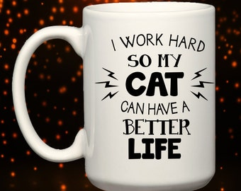 I Work Hard So My Cat Can Have A Better Life BIG 15 oz.Mug