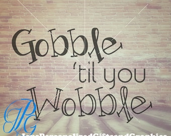 Gobble 'Til you Wobble  - Thanksgiving  SVG  - SVG and Hi-Res Image Printable
