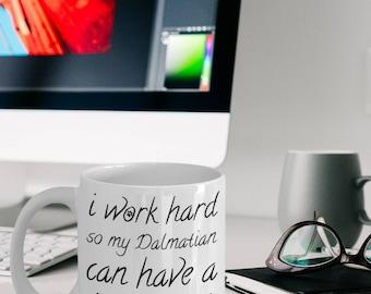 Dalmatian Gifts - Dalmatian Mug - Dalmatian Coffee Mug - I Work Hard So My Dalmatian Can Have A Better Life