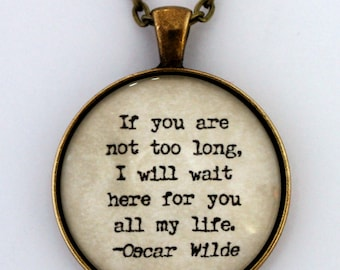 If You Are Not Too Long I Will Wait Here For You All My Life Oscar Wilde Literary Book Quote Pendant Necklace Keychain Literature Jewelry