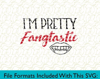 Vampire SVG Halloween SVG I'm Pretty Fangtastic Svg, Png, Dxf, Eps, Pdf, Jpeg files for Cutting Machines Cameo or Cricut Halloween Shirt