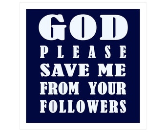 God Save Me Tee - God Please Save Me from Your Followers T-shirt - Humorous 100 Percent Cotton Navy Blue Screen-printed Teeshirt