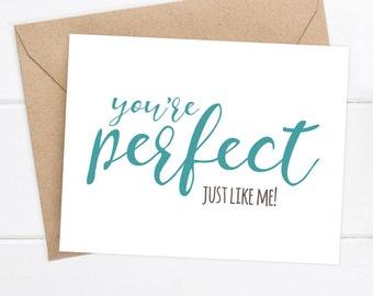 Boyfriend Card - Snarky Card - I like you Card - I love you Funny Card - Awkward - Funny Card - You're Perfect. Just like me.