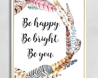 Be Happy Be Bright Be You Print, Typography Print, Feathers Print Art,  Motivational