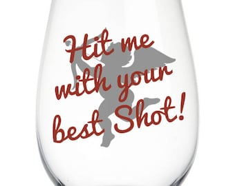 Hit Me with Your Best Shot! Stemless Wine Glass