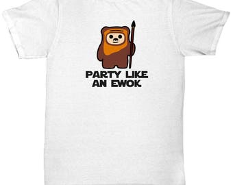 Star Wars Party Like an Ewok Shirt Gift for Nerds Endor Funny Return of Jedi