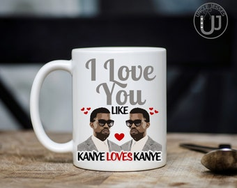 I love you like Kanye loves Kanye funny Mug