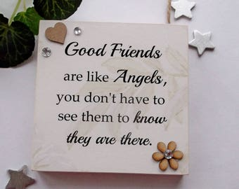 Good friends are like Angels, you don't have to see them to know they are there wooden plaque