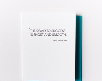 Sarcastic Encouragement. Congratulations. Road to Success. Short and Smooth. Said No One Ever Letterpress Card