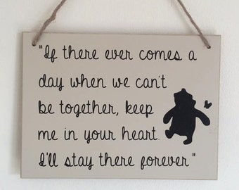 If there ever comes a day when we can't be together, keep me in your heart | Winnie The Pooh | Hanging | MDF | Plaque | Sign | Quote