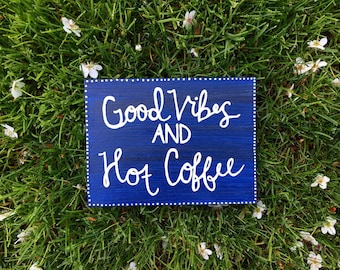 Coffee Sign ~ Good Vibes Sign ~ Good Vibes and Hot Coffee Sign ~ Coffee Decor ~ Coffee Bar Sign ~ Kitchen Sign