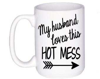 Gift for Wife - Funny Quote Mug - Anniversary Gift - Wife Mug - Gift for Her - Cute Mug - Love Mug - Hot Mess Coffee Mug - Wife Gift