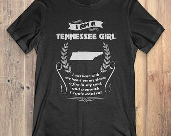 Tennessee T-Shirt Gift: I Am A Tennessee Girl I Was Born With My Heart On My Sleeve A Fire In My Soul And A Mouth I Can't Control