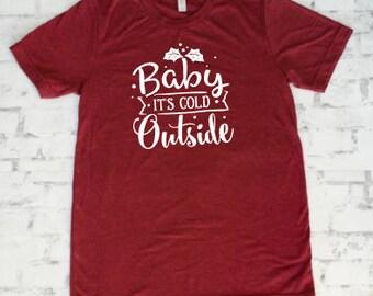 Christmas Shirt - Holiday Shirt - Holiday Shirts for Women - Baby its cold Outside - Winter shirts - seasonal shirts - Shirts with sayings