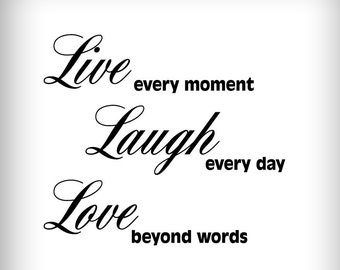 Live Laugh Love | Live Every Moment, Laugh Everyday, Love Beyond Words    Wall