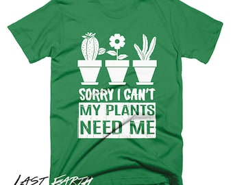 Sorry I Can't My Plants Need Me T Shirt  Funny Shirts   Plants Gifts For Gardeners   Succulents Humor Tees Plants Tees   Graphic Tee