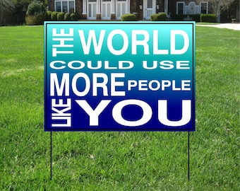 The World Could Use More People Like YOU yard sign, Event Yard Sign, Custom Bag Yard Signs