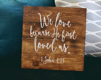 We Love because HE First Loved Us Scripture sign, 1 John 4:19, bible verse, wall art, custom wood sign, rustic wedding decor, wedding gift