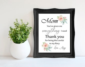 Mothers Day Gift Gilmore Girls Lorelai to my Rory You've given me everything Mom birthday gift, gift for mom present Mom gift Gilmore