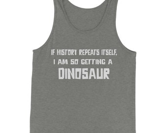 If History Repeats Itself, I'm So Getting  dinosaur Jersey Tank Top for Men